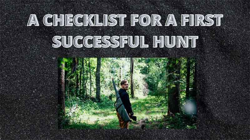 A CHECKLIST FOR A FIRST SUCCESSFUL HUNT