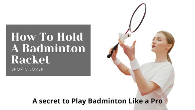 How to Hold a Badminton Racket