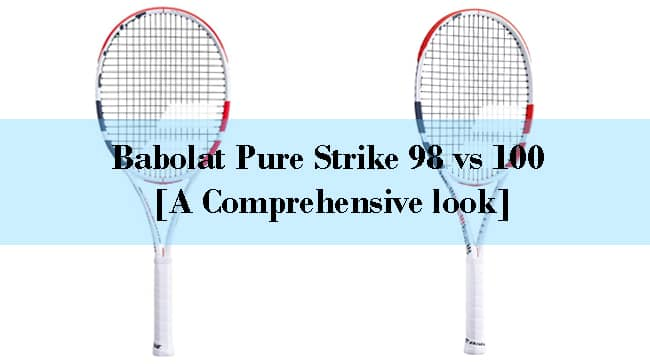 Babolat Pure Strike 98 vs 100